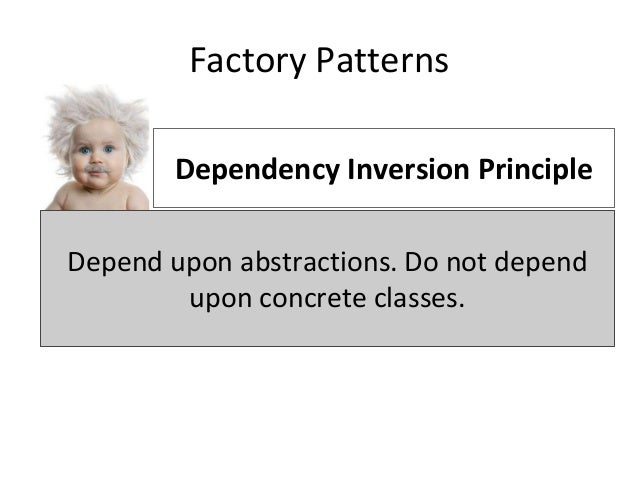 Factory Patterns Classes should be open for extension, but closed for modification. Dependency Inversion Principle Depend ...
