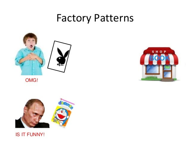 Factory Patterns OMG! IS IT FUNNY!