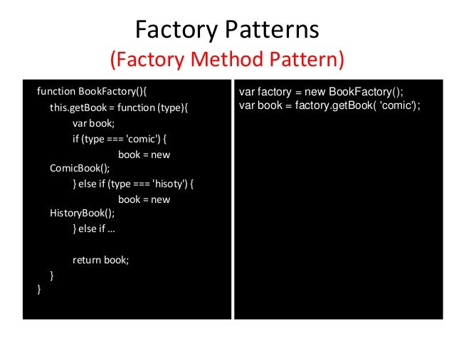 Factory Patterns (Factory Method Pattern) function BookFactory(){ this.getBook = function (type){ var book; if (type === '...