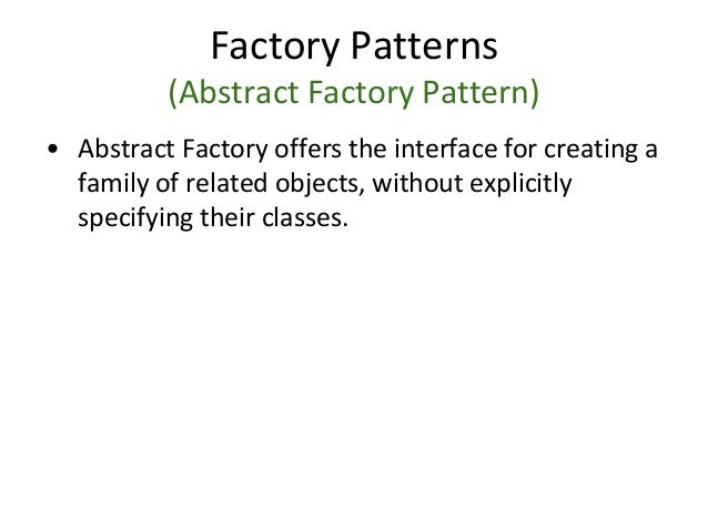 Factory Patterns (Abstract Factory Pattern) • Abstract Factory offers the interface for creating a family of related objec...