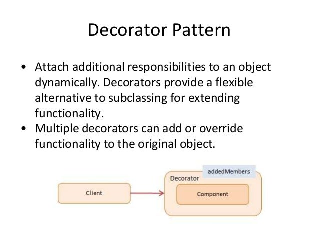 Decorator Pattern • Attach additional responsibilities to an object dynamically. Decorators provide a flexible alternative...