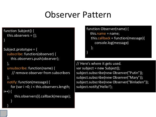 Observer Pattern function Subject() { this.observers = []; } Subject.prototype = { subscribe: function(observer) { this.ob...