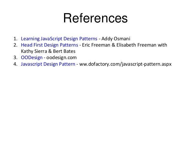 References 1. Learning JavaScript Design Patterns - Addy Osmani 2. Head First Design Patterns - Eric Freeman & Elisabeth F...