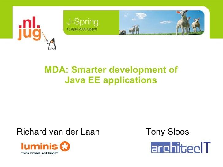 MDA: Smarter development of Java EE applications <ul><li>Richard van der Laan  Tony Sloos  </li></ul><logo>