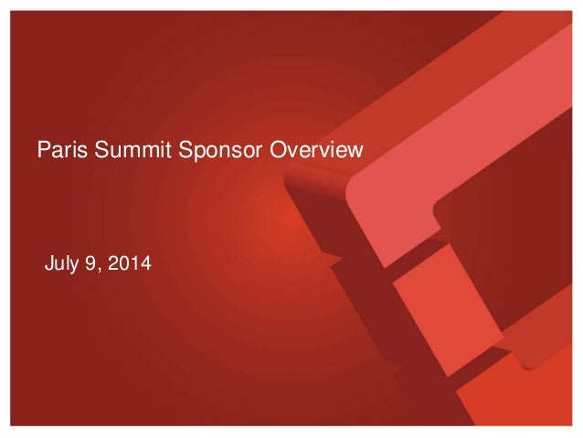 July 9, 2014 Paris Summit Sponsor Overview