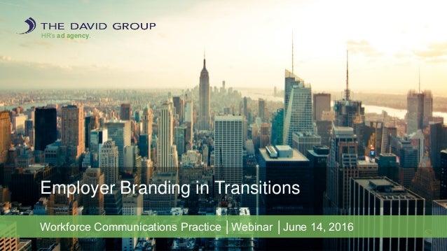 HR's ad agency. Employer Branding in Transitions Workforce Communications Practice │Webinar │June 14, 2016
