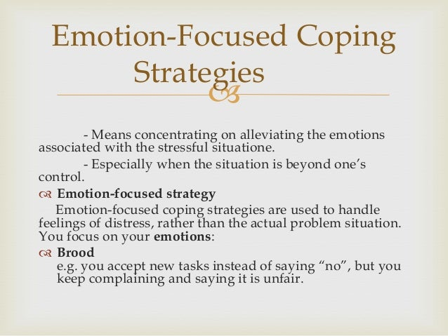 distinguish between problem focused coping and emotion focused coping essay Mediating and moderating effects of stress perception and situation type on coping responses in women with disordered eating.
