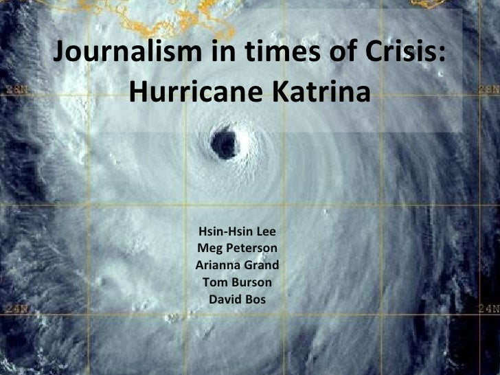 Journalism in times of Crisis: Hurricane Katrina Hsin-Hsin Lee Meg Peterson Arianna Grand Tom Burson David Bos