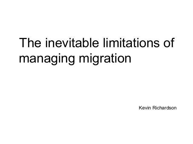 The inevitable limitations of managing migration Kevin Richardson