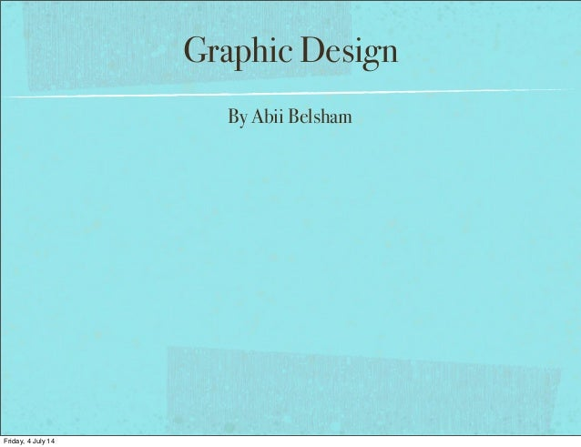 Graphic Design By Abii Belsham Friday, 4 July 14