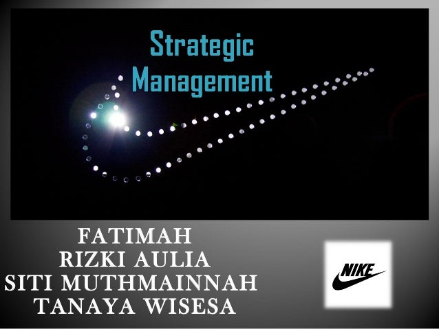 strategic management analysis of nike A case study nike swot pestle analysis pestle analysis refers to all the macro-environmental factors that are necessary for strategic management.