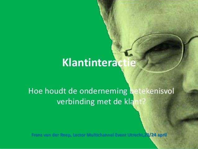 Hoe houdt de onderneming betekenisvol verbinding met de klant? Frans van der Reep, Lector Multichannel Event Utrecht,23/24...