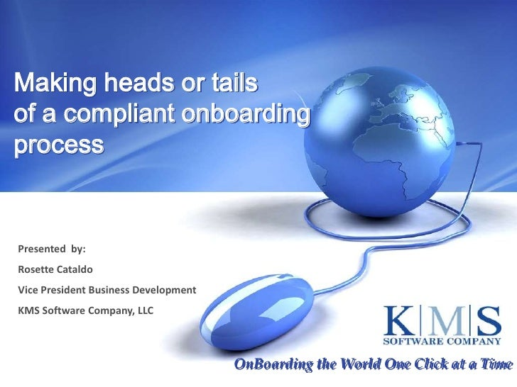 Making heads or tails of a compliant onboarding process<br />Presented  by:<br />Rosette Cataldo<br />Vice President Busin...
