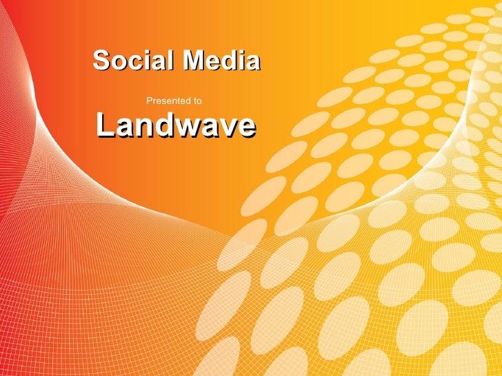 Social Media   Presented toLandwave