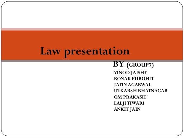 Law presentation            BY (GROUP7)             VINOD JAISHY             RONAK PUROHIT             JATIN AGARWAL      ...