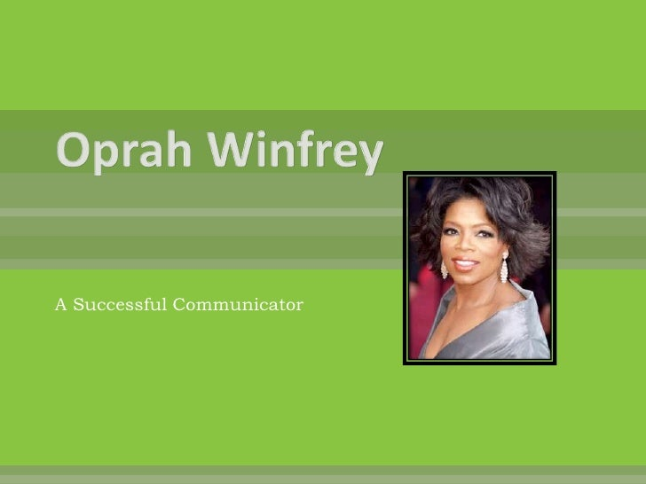 Oprah Winfrey<br />A Successful Communicator<br />