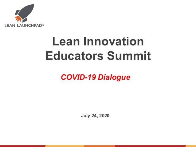 Lean Innovation Educators Summit July 24, 2020 COVID-19 Dialogue