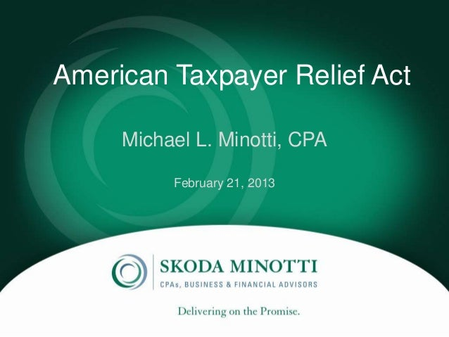 American Taxpayer Relief Act                `     Michael L. Minotti, CPA          February 21, 2013
