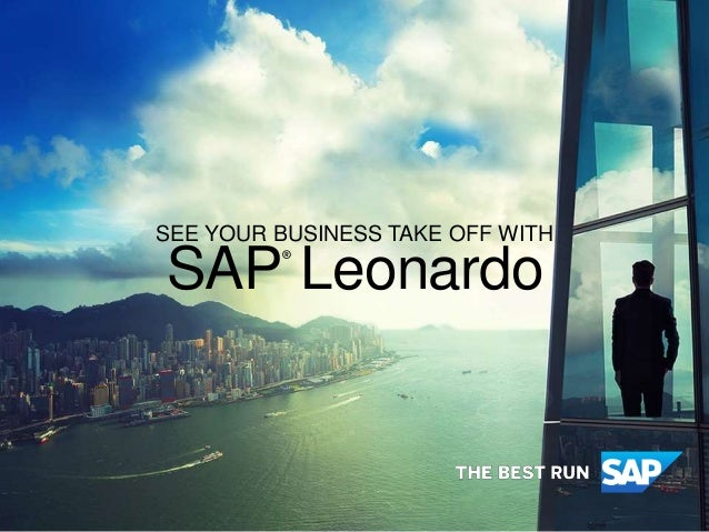 SEE YOUR BUSINESS TAKE OFF WITH SAP® Leonardo