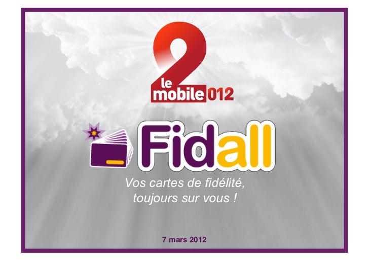 Vos cartes de fidélité, toujours sur vous !       7 mars 2012!
