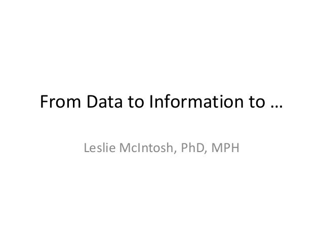 From Data to Information to … Leslie McIntosh, PhD, MPH