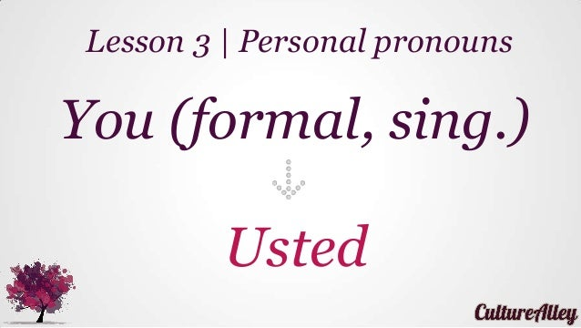 You (formal, sing.) Usted Lesson 3 | Personal pronouns