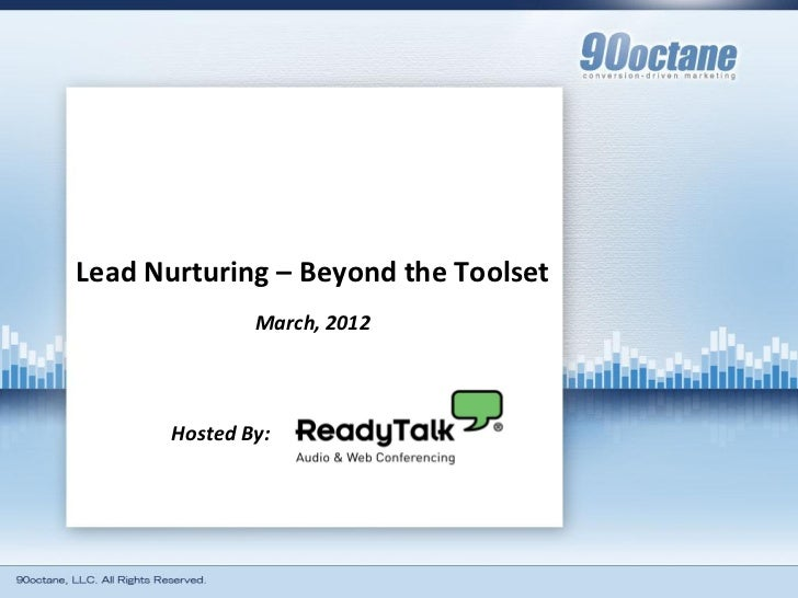 Lead Nurturing – Beyond the Toolset               March, 2012       Hosted By: