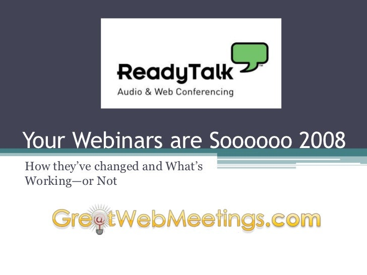 Your Webinars are Soooooo 2008How they've changed and What'sWorking—or Not
