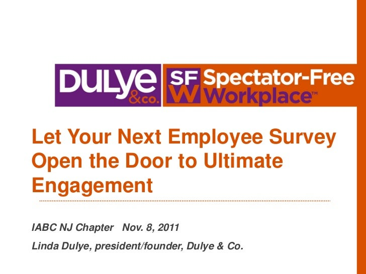 Let Your Next Employee SurveyOpen the Door to UltimateEngagementIABC NJ Chapter Nov. 8, 2011Linda Dulye, president/founder...
