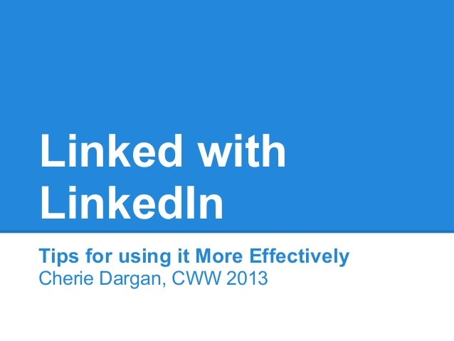 Linked withLinkedInTips for using it More EffectivelyCherie Dargan, CWW 2013