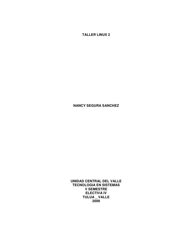 TALLER LINUX 2      NANCY SEGURA SANCHEZ     UNIDAD CENTRAL DEL VALLE  TECNOLOGIA EN SISTEMAS        V SEMESTRE        ELE...