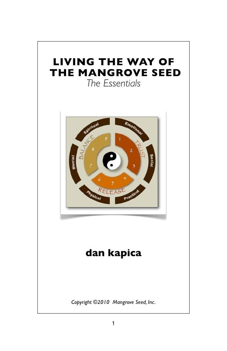 LIVING THE WAY OF THE MANGROVE SEED      The Essentials             dan kapica       Copyright ©2010 Mangrove Seed, Inc.  ...