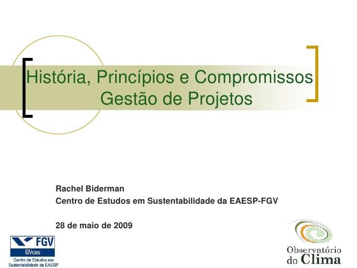 História, Princípios e Compromissos           Gestão de Projetos       Rachel Biderman    Centro de Estudos em Sustentabil...