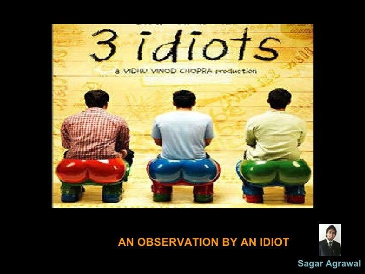 AN OBSERVATION BY AN IDIOT Sagar Agrawal