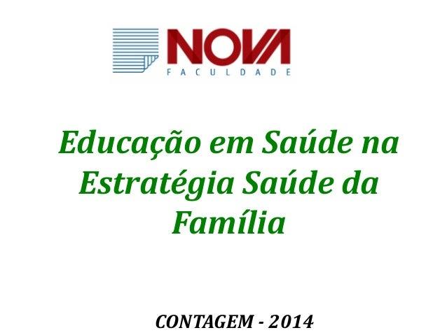 Educação em Saúde na  Estratégia Saúde da  Família  CONTAGEM - 2014