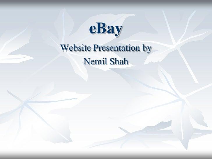 eBay<br />Website Presentation by<br />Nemil Shah<br />