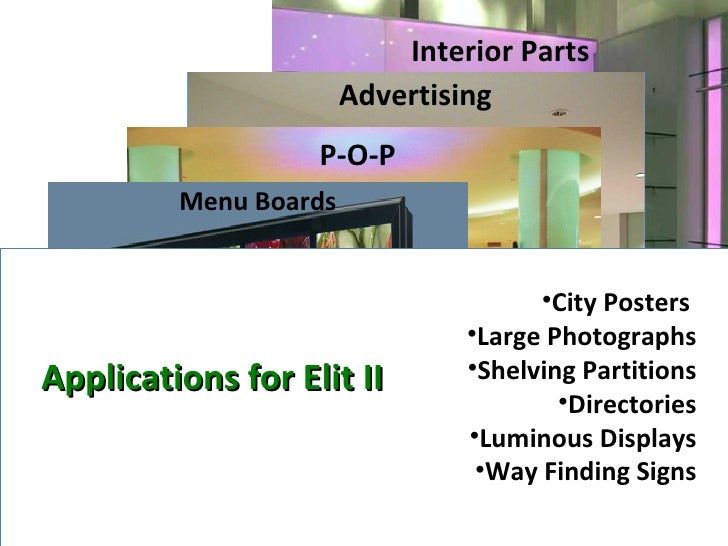 Applications for Elit II Advertising Signs  City Posters Way finding signs Large photographs Menu boards  Shelving  Partit...
