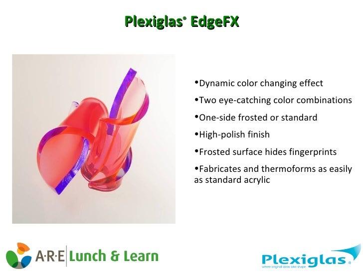 Plexiglas ®  EdgeFX <ul><li>Dynamic color changing effect  </li></ul><ul><li>Two eye-catching color combinations </li></ul...