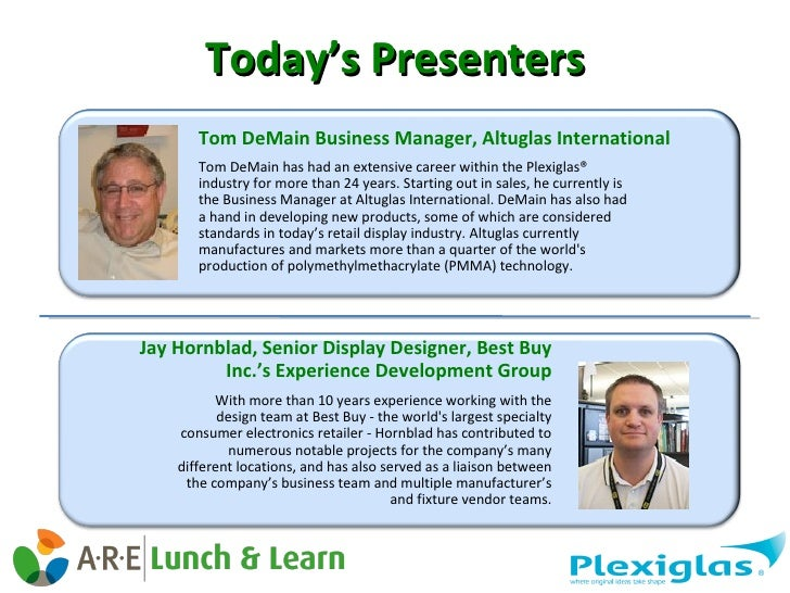 Today's Presenters Tom DeMain has had an extensive career within the Plexiglas® industry for more than 24 years. Starting ...