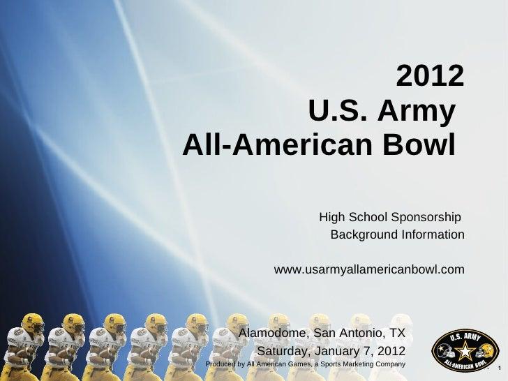 2012 U.S. Army  All-American Bowl  High School Sponsorship  Background Information www.usarmyallamericanbowl.com Alamodome...