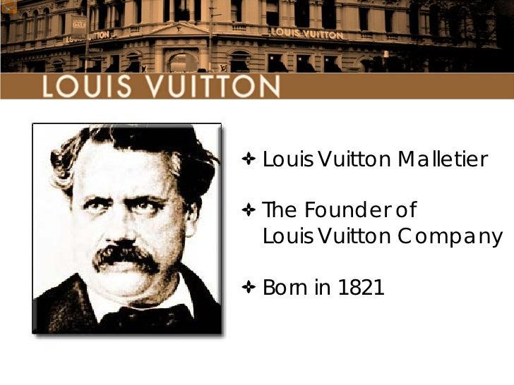 louis vuitton founder. louis vuitton malletierthe founder oflouis companyborn in 1821; 4.