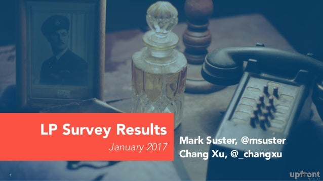 LP Survey Results January 2017 1 Mark Suster, @msuster Chang Xu, @_changxu