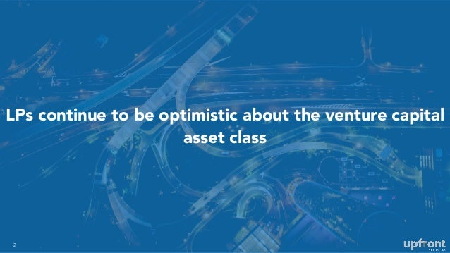 LPs continue to be optimistic about the venture capital asset class 2