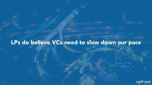 LPs do believe VCs need to slow down our pace 8
