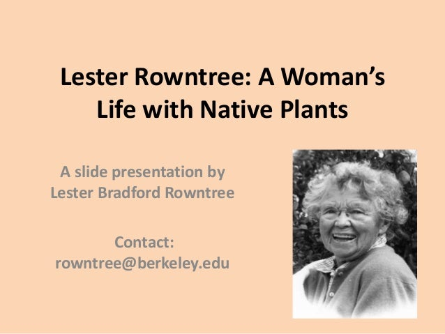 Lester Rowntree: A Woman's Life with Native Plants A slide presentation by Lester Bradford Rowntree Contact: rowntree@berk...