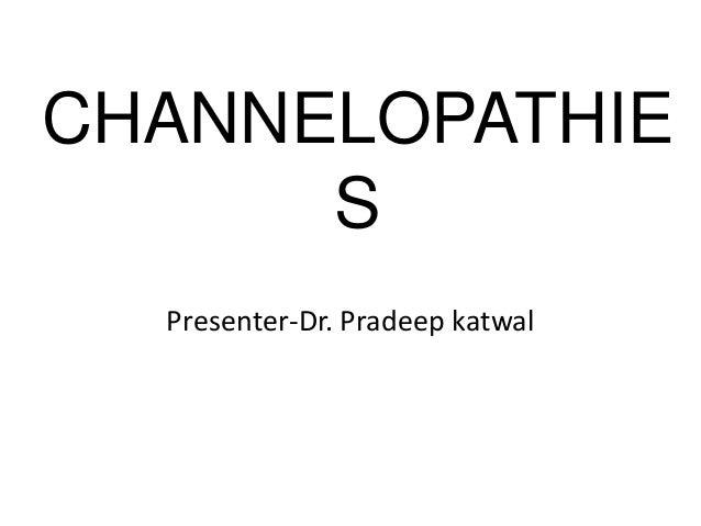 CHANNELOPATHIE      S  Presenter-Dr. Pradeep katwal