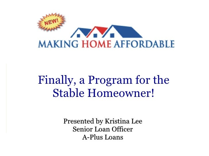 Finally, a Program for the Stable Homeowner! Presented by Kristina Lee Senior Loan Officer A-Plus Loans