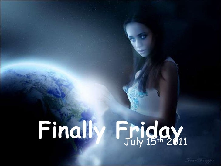 Finally Friday <br />July 15th 2011<br />