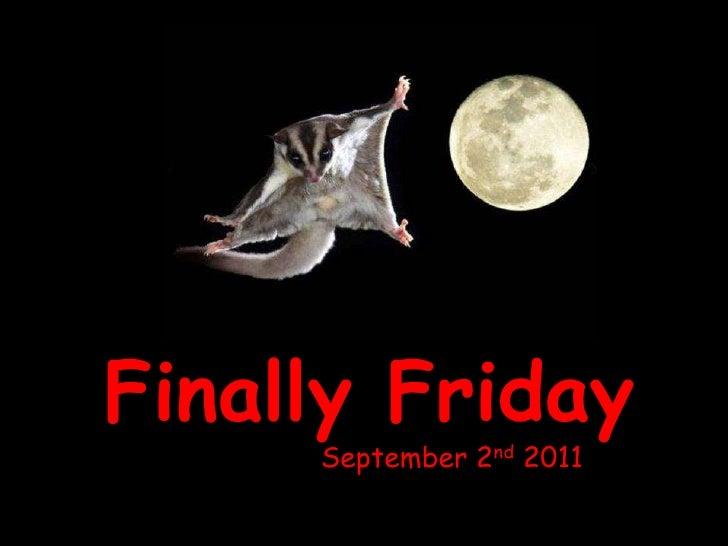 Finally Friday<br />September 2nd 2011<br />