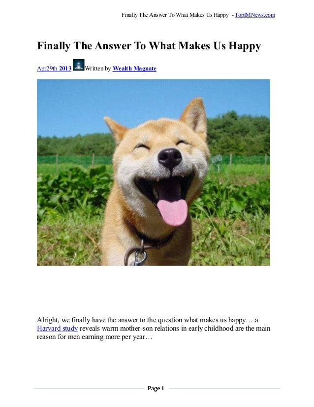 Page 1Finally The Answer To What Makes Us Happy - TopIMNews.comFinally The Answer To What Makes Us HappyApr29th 2013 Writt...